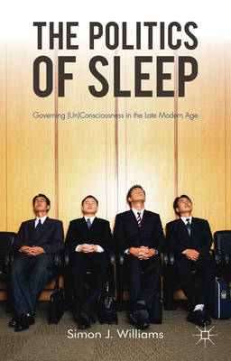 The Politics of Sleep: Governing (un)Consciousness in the Late Modern Age (BOK)