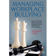 Managing Workplace Bullying: How to Identify, Respond to and Manage Bullying Behaviour in the Workpl (BOK)