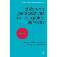 Children's Perspectives on Integrated Services: Every Child Matters in Policy and Practice (BOK)