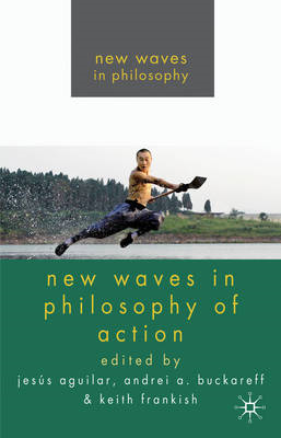 New Waves in Philosophy of Action (BOK)