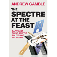 The Spectre at the Feast: Capitalist Crisis and the Politics of Recession (BOK)