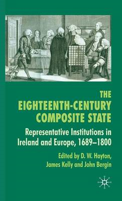 The Eighteenth-Century Composite State: Representative Institutions in Ireland and Europe, 1689-1800 (BOK)