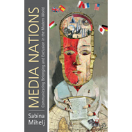Media Nations: Communicating Belonging and Exclusion in the Modern World (BOK)