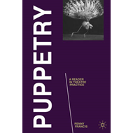 Puppetry: A Reader in Theatre Practice (BOK)