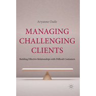 Managing Challenging Clients: Building Effective Relationships with Difficult Customers (BOK)