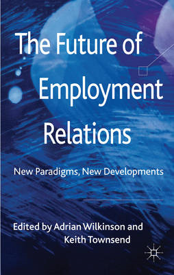 The Future of Employment Relations: New Paradigms, New Developments (BOK)