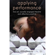 Applying Performance: Live Art, Socially Engaged Theatre and Affective Practice (BOK)