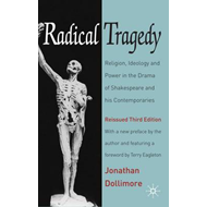 Radical Tragedy: Religion, Ideology and Power in the Drama of Shakespeare and His Contemporaries (BOK)