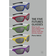 The Five Futures Glasses: How to See and Understand More of the Future with the Eltville Model (BOK)