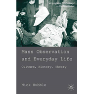 Mass Observation and Everyday Life: Culture, History, Theory (BOK)