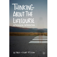 Thinking About the Lifecourse: A Psychosocial Introduction (BOK)