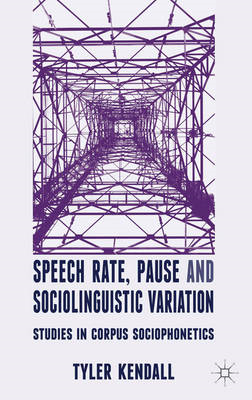 Speech Rate, Pause and Sociolinguistic Variation: Studies in Corpus Sociophonetics (BOK)