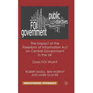 The Impact of the Freedom of Information Act on Central Government in the UK: Does FOI Work? (BOK)