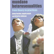Mundane Heterosexualities: From Theory to Practices (BOK)