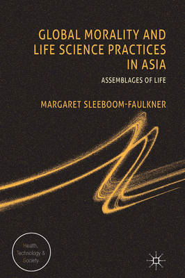 Global Morality and Life Science Practices in Asia: Assemblages of Life (BOK)
