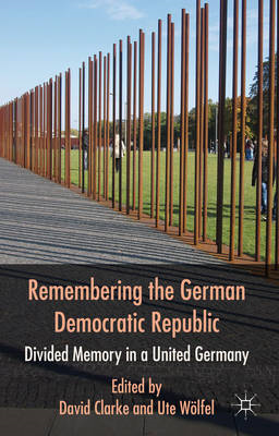 Remembering the German Democratic Republic: Divided Memory in a United Germany (BOK)