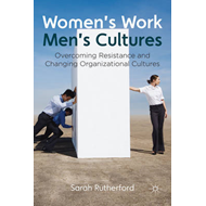 Women's Work, Men's Cultures: Overcoming Resistance and Changing Organizational Cultures (BOK)