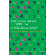 Sustainable Global Outsourcing: Achieving Social and Environmental Responsibility in Global it and B (BOK)