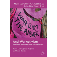Anti-War Activism: New Media and Protest in the Information Age (BOK)