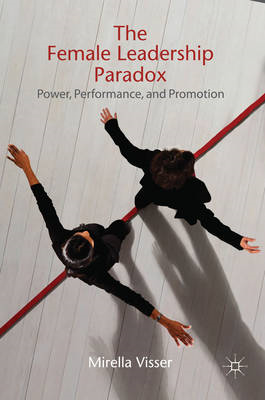 The Female Leadership Paradox: Power, Performance and Promotion (BOK)