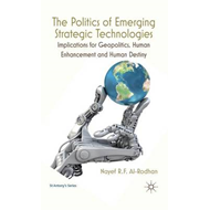 The Politics of Emerging Strategic Technologies: Implications for Geopolitics, Human Enhancement and (BOK)