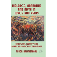Violence, Narrative and Myth in Joyce and Yeats: Subjective Identity and Anarcho-Syndicalist Traditi (BOK)