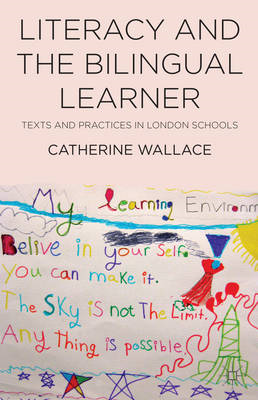Literacy and the Bilingual Learner: Texts and Practices in London Schools (BOK)