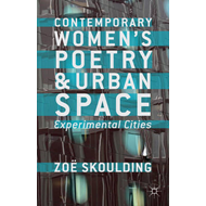 Contemporary Women's Poetry and Urban Space: Experimental Cities (BOK)