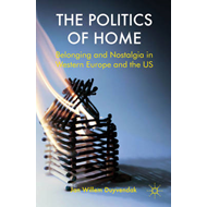 The Politics of Home: Belonging and Nostalgia in Europe and the United States (BOK)