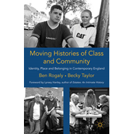 Moving Histories of Class and Community: Identity, Place and Belonging in Contemporary England (BOK)