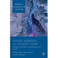 Gender, Migration and Domestic Work: Masculinities, Male Labour and Fathering in the UK and USA (BOK)