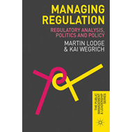 Managing Regulation: Regulatory Analysis, Politics and Policy (BOK)