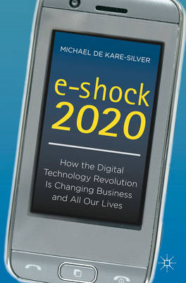 E-Shock 2020: How the Digital Technology Revolution is Changing Business and All Our Lives (BOK)