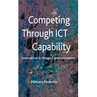 Competing Through ICT Capability: Innovation in Image Communication (BOK)