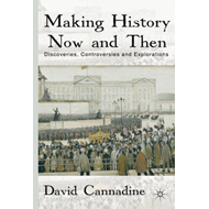 Making History Now and Then: Discoveries, Controversies and Explorations (BOK)