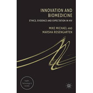 Innovation and Biomedicine: Ethics, Evidence and Expectation in HIV (BOK)