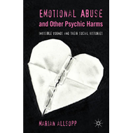 Emotional Abuse and Other Psychic Harms: Invisible Wounds and Their Histories (BOK)