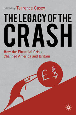 The Legacy of the Crash: How the Financial Crisis Changed America and Britain (BOK)