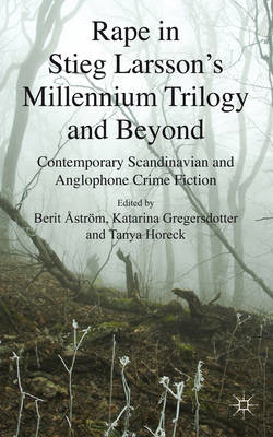 Rape in Stieg Larsson's Millennium Trilogy and Beyond: Contemporary Scandinavian and Anglophone Crim (BOK)