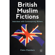 British Muslim Fictions: Interviews with Contemporary Writers (BOK)