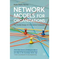 Network Models for Organizations: The Flexible Design of 21st Century Companies (BOK)
