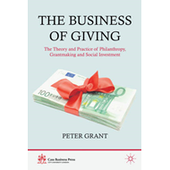 The Business of Giving: The Theory and Practice of Philanthropy, Grantmaking and Social Investment (BOK)