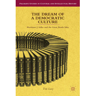 The Dream of a Democratic Culture: Mortimer J. Adler and the Great Books Idea (BOK)