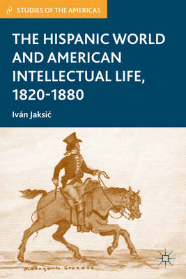 The Hispanic World and American Intellectual Life, 1820-1880 (BOK)