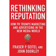 Rethinking Reputation: How PR Trumps Marketing and Advertising in the New Media World (BOK)