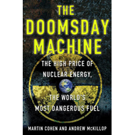 The Doomsday Machine: The High Price of Nuclear Energy, the World's Most Dangerous Fuel (BOK)