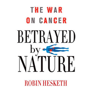 Betrayed by Nature: The War on Cancer (BOK)