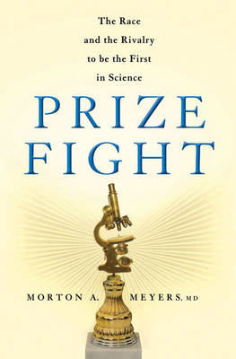 Prize Fight: The Race and the Rivalry to be the First in Science (BOK)