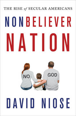 Nonbeliever Nation: The Rise of Secular Americans (BOK)