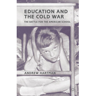 Education and the Cold War: The Battle for the American School (BOK)